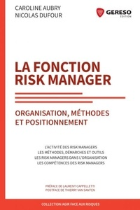 Caroline Aubry et Nicolas Dufour - La fonction risk manager - Organisation, méthodes et positionnement.