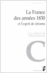 Patrick Harismendy et Vincent Robert - La France des années 1830 et l'esprit de réforme - Actes du colloque de Rennes (6-7 octobre 2005).