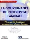 Pascal Viénot - La gouvernance des entreprises familiales - 77 Conseils pratiques aux administrateurs, actionnaires et dirigeants.