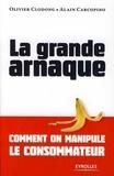 Olivier Clodong et Alain Carcopino - La grande arnaque - Comment on manipule le consommateur.
