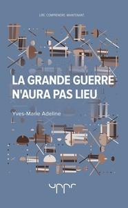 Yves-Marie Adeline - La grande guerre n'aura pas lieu - En 40 pages.