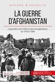 Romain Prévalet et Mylène Théliol - La guerre d'Afghanistan de 1979 à 1989 - Quand l'URSS s'oppose aux moudjahidines.