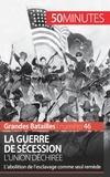 Romain Parmentier - La guerre de sécession - L'union déchirée. L'abolition de l'esclavage comme seul remède.