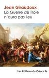 Jean Giraudoux - La guerre de Troie n'aura pas lieu - Edition enrichie.