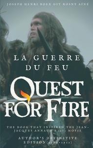 J-H Rosny Aîné - La guerre du feu (quest for fire) : the book that inspired the jean-jacques annaud's 1982 movie - Author's definitive edition (1909-1911).