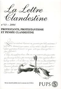 Laurent Jaffro et Geneviève Artigas-Menant - La Lettre clandestine N° 13/2004 : Protestants, protestantisme et pensée clandestine.