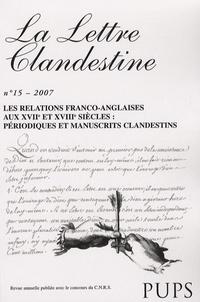 Sophie Linon-Chipon - La Lettre clandestine N° 15/2007 : Les relations franco-anglaises aux 17e et 18e siècles : périodiques et manuscrits clandestins.