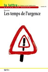 Françoise Petitot et Xavier Gassmann - La lettre de l'enfance et de l'adolescence N° 76 : Les temps de l'urgence.