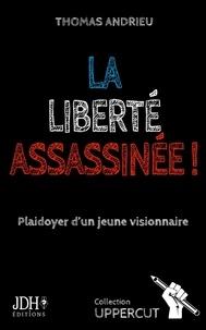 Thomas Andrieu - La liberté assassinée ! - Plaidoyer d'un jeune visionnaire.