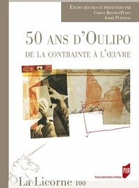 Carole Bisenius-Penin et André Petitjean - La Licorne N° 100/2012 : 50 ans d'Oulipo : de la contrainte à l'oeuvre.