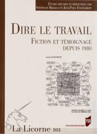 Stéphane Bikialo et Jean-Paul Engélibert - La Licorne N° 103/2012 : Dire le travail - Fiction et témoignage depuis 1980.