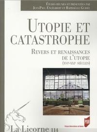 Jean-Paul Engélibert et Raphaëlle Guidée - La Licorne N° 114/2015 : Utopie et catastrophe - Revers et renaissances de l'utopie (XVIe-XXIe siècles).