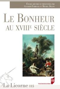Guilhem Farrugia et Michel Delon - La Licorne N° 115/2015 : Le bonheur au XVIIIe siècle.
