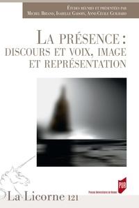 Michel Briand et Isabelle Gadoin - La Licorne N° 121/2016 : La présence : discours et voix, image et représentation.