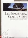 Stéphane Biakalo et Catherine Rannoux - La Licorne N° 71 : Les images chez Claude Simon : des mots pour le voir.