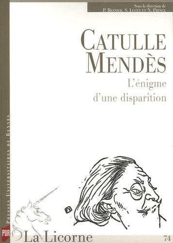 Patrick Besnier et Sophie Lucet - La Licorne N° 74, 2005 : Catulle Mendès : L'énigme d'une disparition.