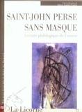 Colette Camelin et Joëlle Gardes Tamine - La Licorne N° 77 : Saint-John Perse sans masque - Lecture philologique de l'oeuvre.
