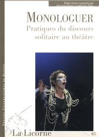 Françoise Dubor et Christophe Triau - La Licorne N° 85 : Monologuer - Pratiques du discours solitaire au théâtre.