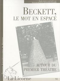 Françoise Dubor et Anne-Cécile Guilbard - La Licorne N° 91 : Beckett, le mot en espace - Autour du premier théâtre.
