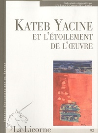Anne-Yvonne Julien et Colette Camelin - La Licorne N° 92 : Kateb Yacine ou l'étoilement de l'oeuvre.