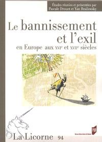 Pascale Drouet et Yan Brailowsky - La Licorne N° 94 : Le bannissement et l'exil en Europe aux XVIe et XVIIe siècles.