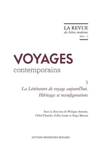 Philippe Antoine et Chloé Chaudet - La littérature de voyage aujourd'hui - Héritages et reconfigurations.
