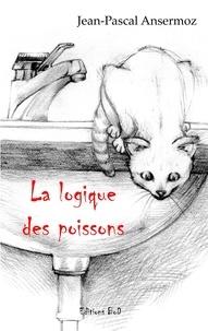 Jean-Pascal Ansermoz - La logique des poissons.