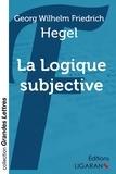 Georg Wilhelm Friedrich Hegel - La logique subjective.