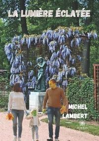 Michel Lambert - La lumière éclatée.