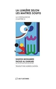 Karkari mohamed faouzi Al - La Voie Blanche 4 : La Lumière selon les maîtres soufis.