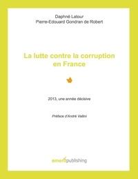 Latour - La lutte contre la corruption en france - 2013, une annee decisive - preface d'andre vallini - 2013, une année décisive - Préface d'André Vallini.