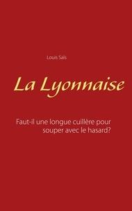 Louis Sais - La lyonnaise - Faut-il une longue cuillère pour souper avec le hasard ?.