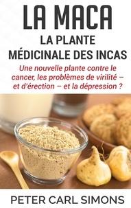 La maca - la plante médicinale des Incas - Une nouvelle plante contre le cancer, les problèmes de virilité - et dérection - et la dépression ?.pdf