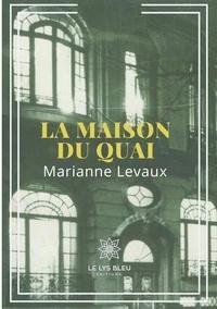 Marianne Levaux - La maison du quai.