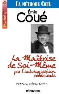 Eric Lorio et Emile Coué - La maîtrise de soi-même par l'autosuggestion consciente - La méthode Coué.
