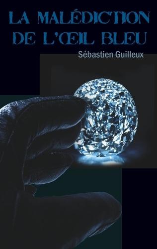 Sébastien Guilleux - La malédiction de l'oeil bleu.