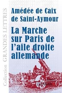Amédée Caix de Saint-Aymour - La marche sur paris de l'aile droite allemande.