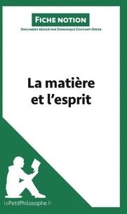 Dominique Coutant-Defer - La matière et l'esprit (fiche notion) - Comprendre la philosophie.