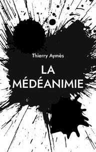 Thierry Aymès - La Médéanimie - Une nouvelle posture psycho-soignante.