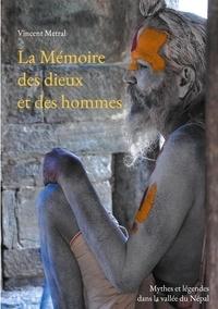 Vincent Metral - La Mémoire des dieux et des hommes - Mythes et légendes dans la vallée du Népal.
