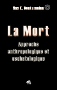 Nas E. Boutammina - La mort - Approche anthropologique et eschatologique.