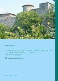 Francis Barthe - La Noblesse languedociennne et la seigneurie de Lanet en Hautes Corbières, XIIIe-XVIIIe siècle - Généalogies et Histoire.