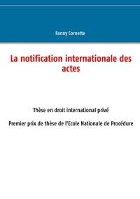 Fanny Cornette - La notification internationale des actes.