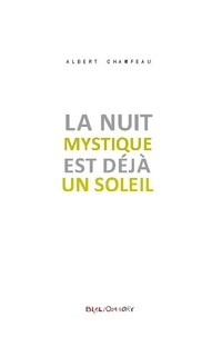 Albert Champeau - La nuit mystique est déjà un soleil.