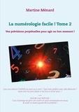 Martine Menard - La numérologie facile ! - Tome 2, Vos prévisions perpétuelles pour agir au bon moment !.