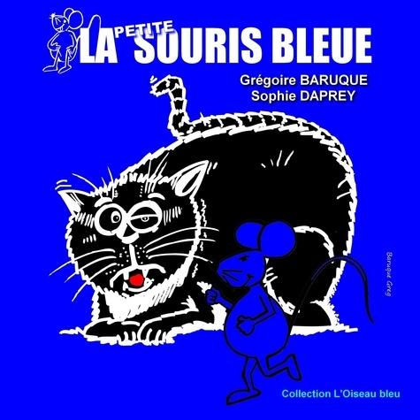 Grégoire Baruque et Sophie Daprey - La petite souris bleue.