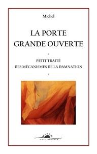Michel - La porte grande ouverte - Petit traité des mécanismes de la damnation.