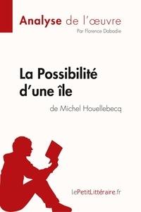 Florence Dabadie et  lePetitLitteraire - Fiche de lecture  : La Possibilité d'une île de Michel Houellebecq (Analyse de l'oeuvre) - Comprendre la littérature avec lePetitLittéraire.fr.