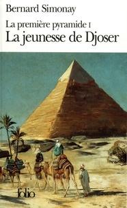 Bernard Simonay - La première pyramide N°  1 : La jeunesse de Djoser.