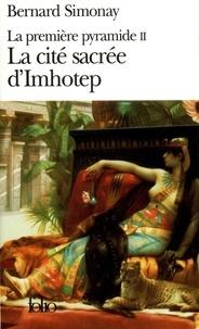Bernard Simonay - La première pyramide N°  2 : La cité sacrée d'Imhotep.